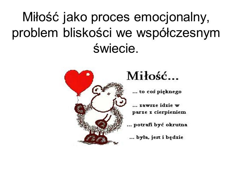 Miłość jako proces emocjonalny, problem bliskości we współczesnym świecie.
