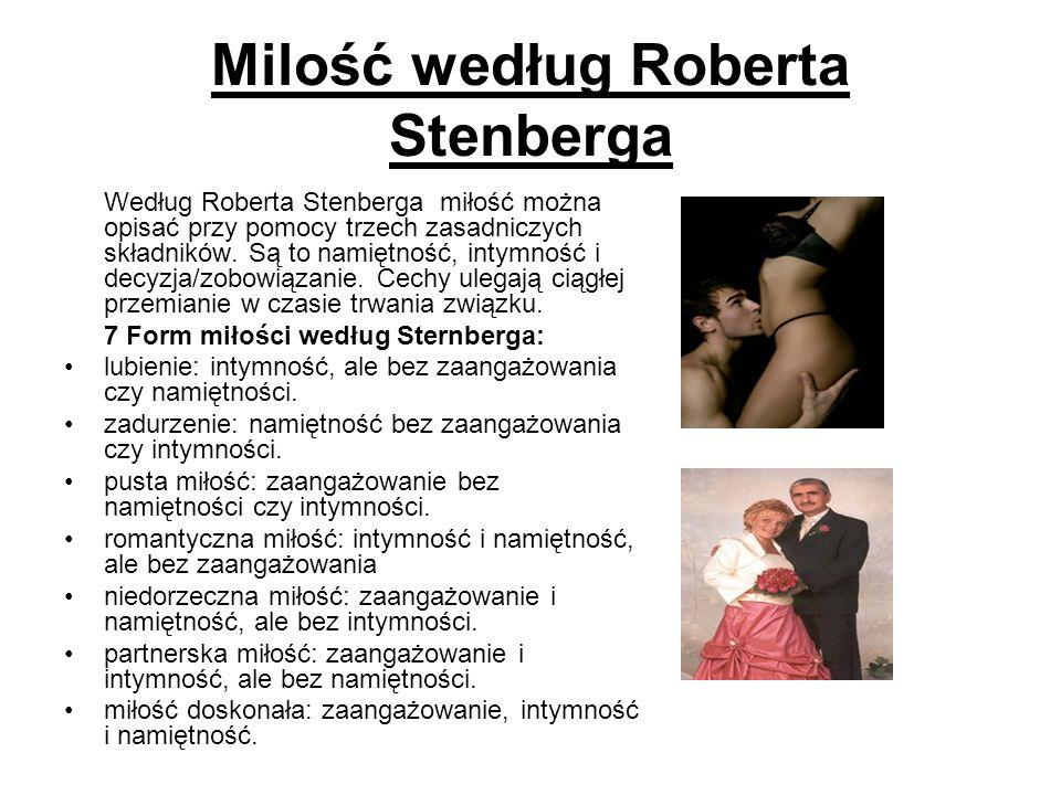 Milość według Roberta Stenberga Według Roberta Stenberga miłość można opisać przy pomocy trzech zasadniczych składników. Są to namiętność, intymność i