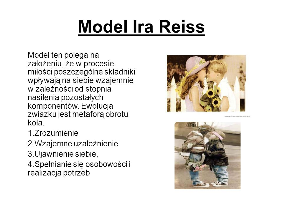 Model Ira Reiss Model ten polega na założeniu, że w procesie miłości poszczególne składniki wpływają na siebie wzajemnie w zależności od stopnia nasilenia pozostałych komponentów.