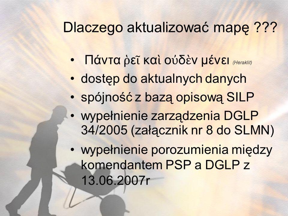 Dlaczego aktualizować mapę ??? Πάντα ε κα ο δ ν μένει (Heraklit) dostęp do aktualnych danych spójność z bazą opisową SILP wypełnienie zarządzenia DGLP