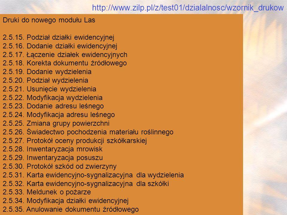 http://www.zilp.pl/z/test01/dzialalnosc/wzornik_drukow Druki do nowego modułu Las 2.5.15. Podział działki ewidencyjnej 2.5.16. Dodanie działki ewidenc