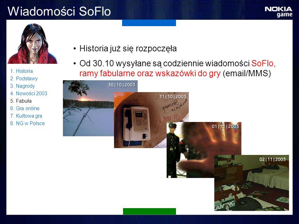 Wiadomości SoFlo Historia już się rozpoczęła Od 30.10 wysyłane są codziennie wiadomości SoFlo, ramy fabularne oraz wskazówki do gry (email/MMS) 1.