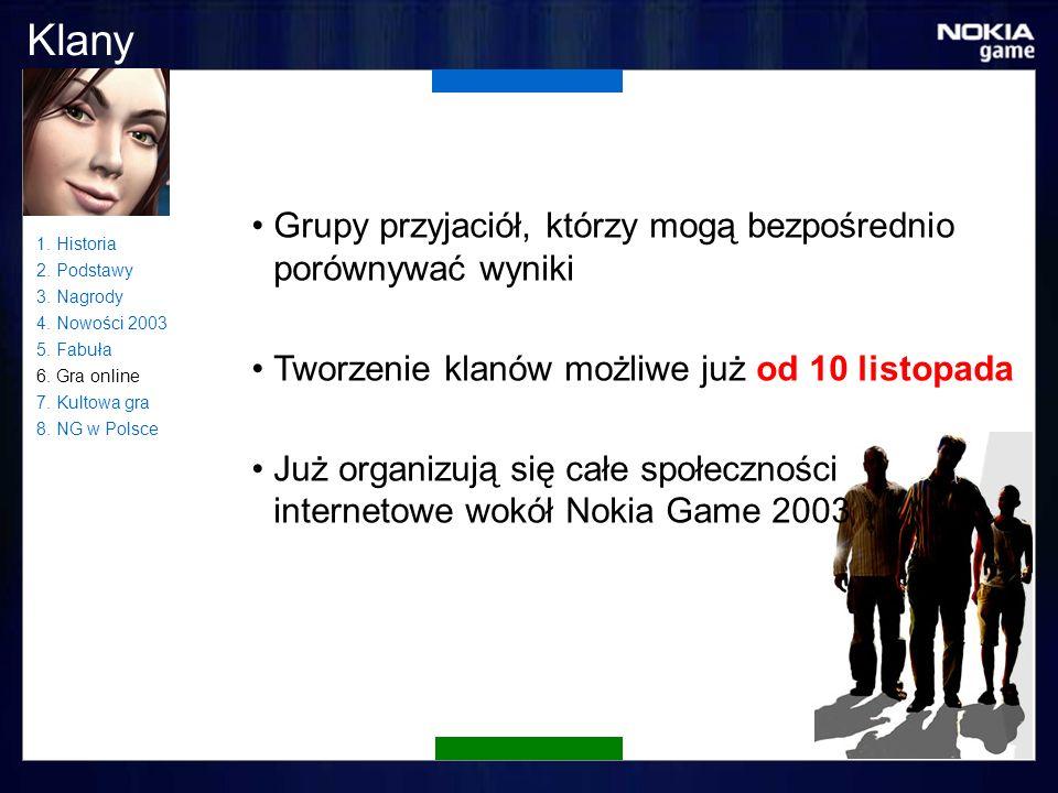 Klany Grupy przyjaciół, którzy mogą bezpośrednio porównywać wyniki Tworzenie klanów możliwe już od 10 listopada Już organizują się całe społeczności internetowe wokół Nokia Game 2003 1.