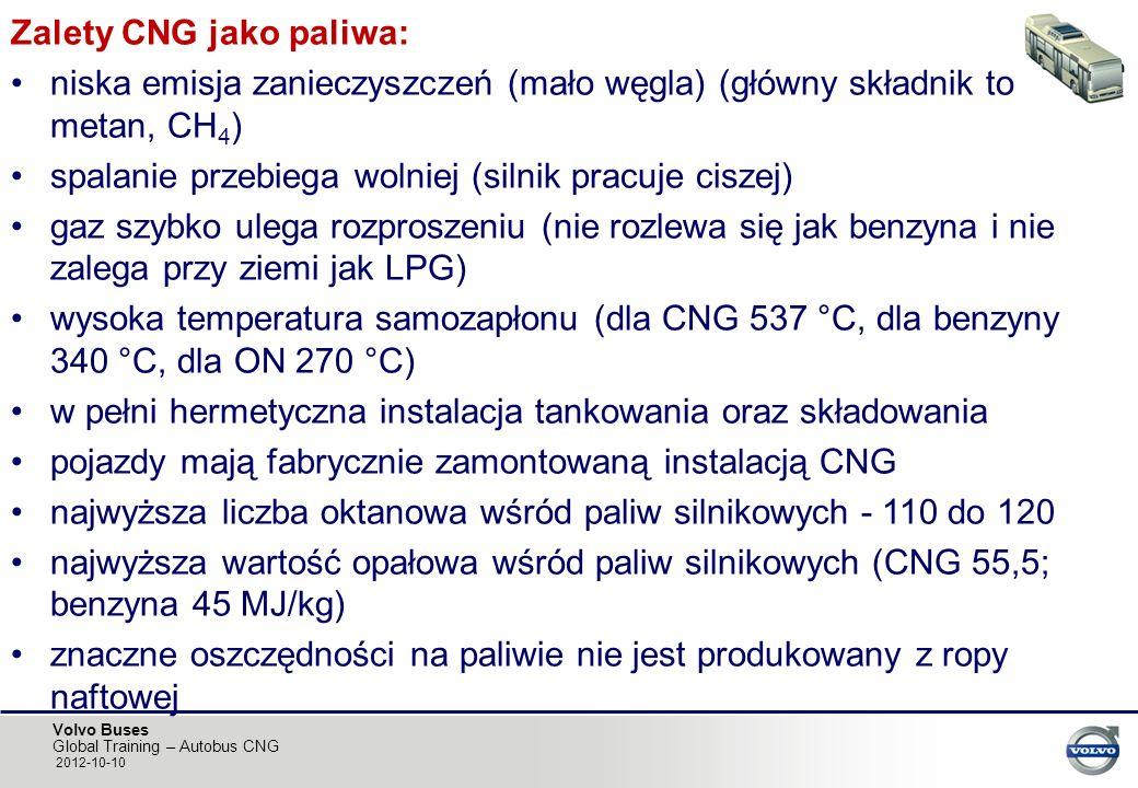 Volvo Buses Global Training – Autobus CNG 2012-10-10 Zalety CNG jako paliwa: niska emisja zanieczyszczeń (mało węgla) (główny składnik to metan, CH 4