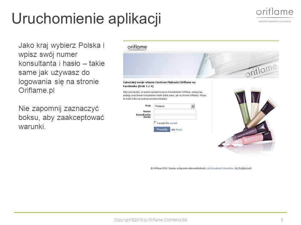 Uruchomienie aplikacji Copyright ©2010 by Oriflame Cosmetics SA6 Tak wygląda aplikacja, gdy Twoje dane jako konsultanta Oriflame zostały zweryfikowane poprawnie.