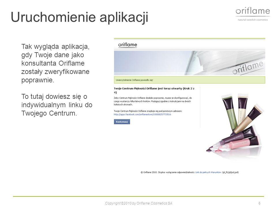Uruchomienie aplikacji 7Copyright ©2010 by Oriflame Cosmetics SA Zaproś znajomych i przyjaciół.