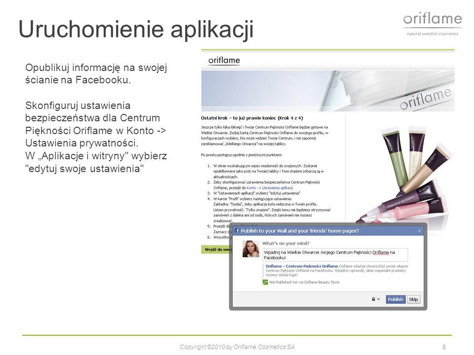 Uruchomienie aplikacji Copyright ©2010 by Oriflame Cosmetics SA8 Opublikuj informację na swojej ścianie na Facebooku.