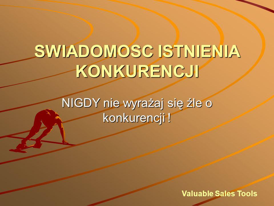 SWIADOMOSC ISTNIENIA KONKURENCJI Valuable Sales Tools NIGDY nie wyrażaj się źle o konkurencji !