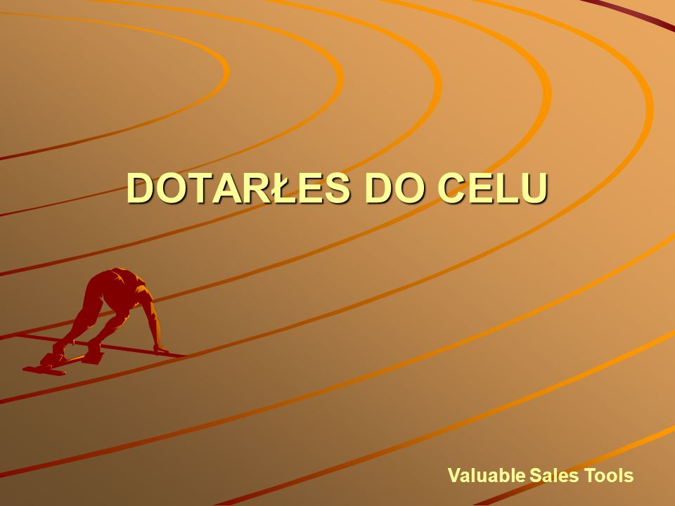 DOTARŁES DO CELU Valuable Sales Tools