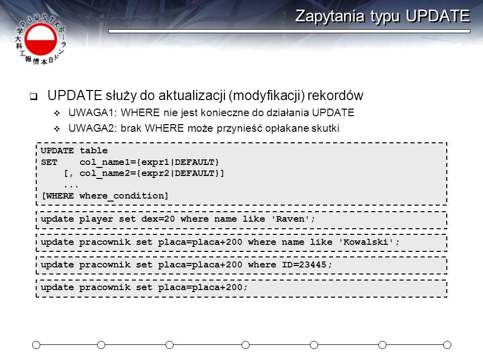 Zapytania typu UPDATE UPDATE służy do aktualizacji (modyfikacji) rekordów UWAGA1: WHERE nie jest konieczne do działania UPDATE UWAGA2: brak WHERE może