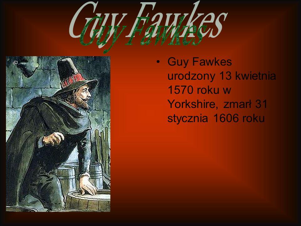 Guy Fawkes urodzony 13 kwietnia 1570 roku w Yorkshire, zmarł 31 stycznia 1606 roku