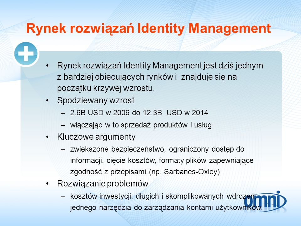Rynek rozwiązań Identity Management Rynek rozwiązań Identity Management jest dziś jednym z bardziej obiecujących rynków i znajduje się na początku krzywej wzrostu.