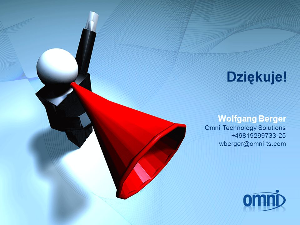 Dziękuje! Wolfgang Berger Omni Technology Solutions