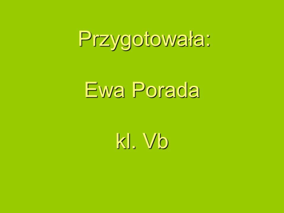 Przygotowała: Ewa Porada kl. Vb