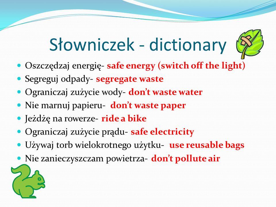 Słowniczek - dictionary Oszczędzaj energię- safe energy (switch off the light) Segreguj odpady- segregate waste Ograniczaj zużycie wody- dont waste wa