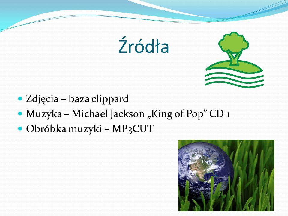 Źródła Zdjęcia – baza clippard Muzyka – Michael Jackson King of Pop CD 1 Obróbka muzyki – MP3CUT