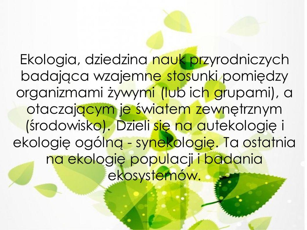 Strony z których kożystałam - teksty : http://portalwiedzy.onet.pl/16971,,,,ekol ogia,haslo.html http://portalwiedzy.onet.pl/142110,,,,oc hrona_srodowiska,haslo.html - zdjęcia : http://pl.freepik.com/darmowe- zdjecie-wektory/ekologia