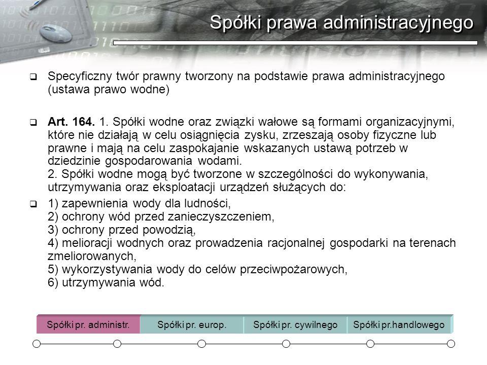 Spółki prawa administracyjnego Specyficzny twór prawny tworzony na podstawie prawa administracyjnego (ustawa prawo wodne) Art. 164. 1. Spółki wodne or