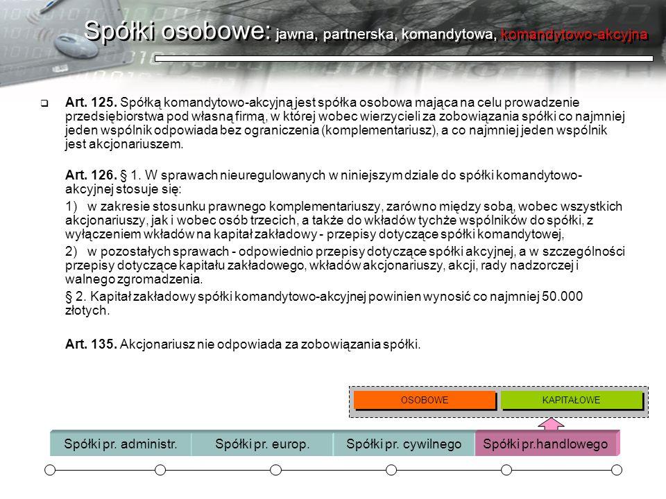 Spółki osobowe: jawna, partnerska, komandytowa, komandytowo-akcyjna Art. 125. Spółką komandytowo-akcyjną jest spółka osobowa mająca na celu prowadzeni