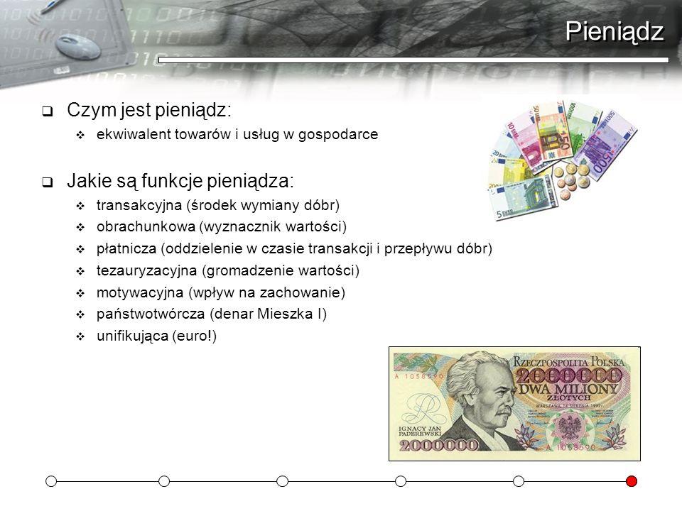 Pieniądz Czym jest pieniądz: ekwiwalent towarów i usług w gospodarce Jakie są funkcje pieniądza: transakcyjna (środek wymiany dóbr) obrachunkowa (wyzn