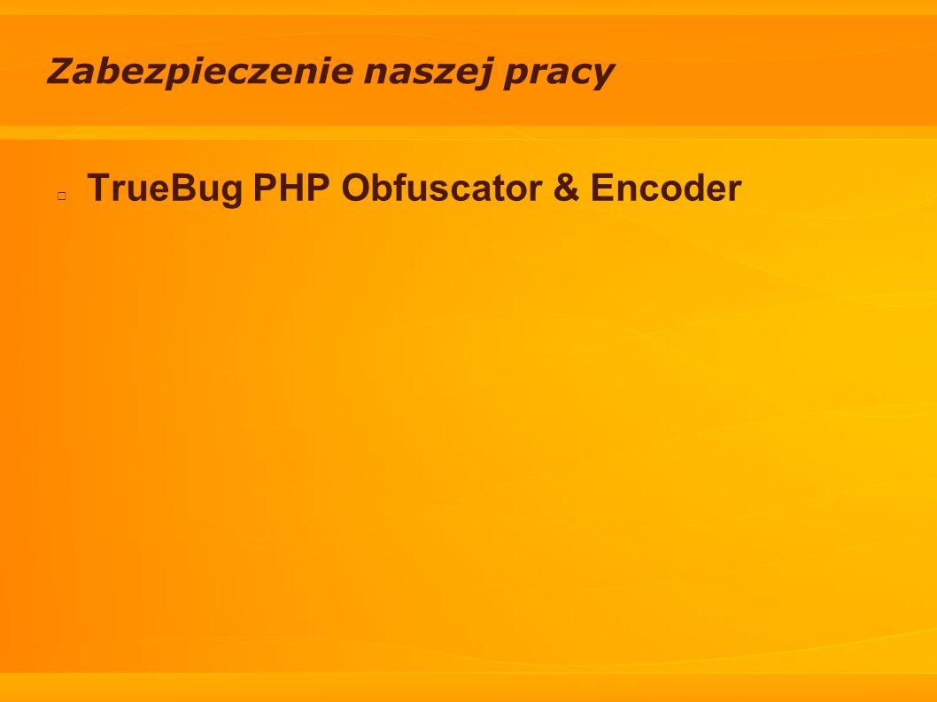 Zabezpieczenie naszej pracy TrueBug PHP Obfuscator & Encoder