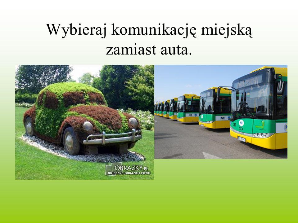 Wybieraj komunikację miejską zamiast auta.