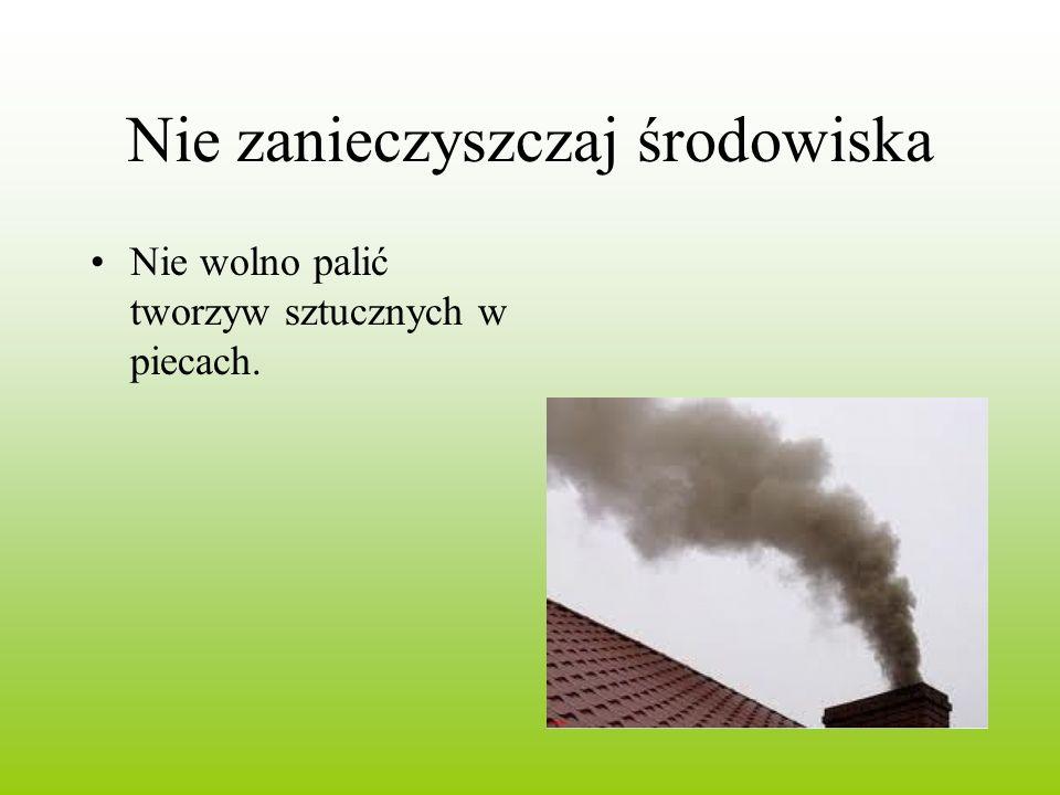 Nie zanieczyszczaj środowiska Nie wolno palić tworzyw sztucznych w piecach.