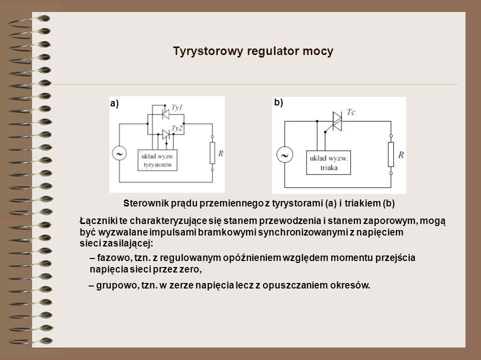 Tyrystorowy regulator mocy a) b) Sterownik prądu przemiennego z tyrystorami (a) i triakiem (b) Łączniki te charakteryzujące się stanem przewodzenia i