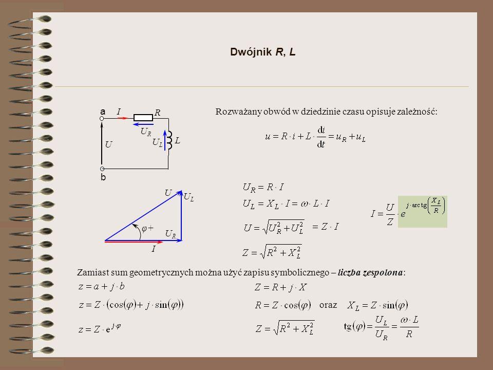 Dwójnik R, L R U a b I L Rozważany obwód w dziedzinie czasu opisuje zależność: ULUL URUR I URUR ULUL U φ+ Zamiast sum geometrycznych można użyć zapisu symbolicznego – liczba zespolona: oraz