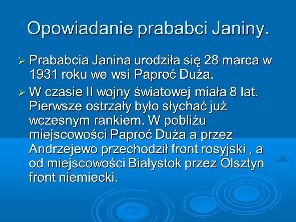 Opowiadanie prababci Janiny.Prababcia Janina urodziła się 28 marca w 1931 roku we wsi Paproć Duża.