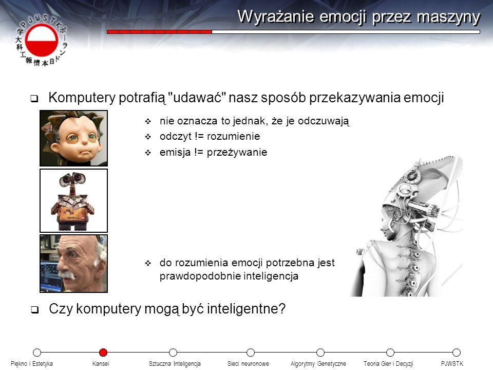 Piękno i EstetykaKanseiAlgorytmy GenetyczneSieci neuronowePJWSTKTeoria Gier i DecyzjiSztuczna Inteligencja Wyrażanie emocji przez maszyny Komputery po