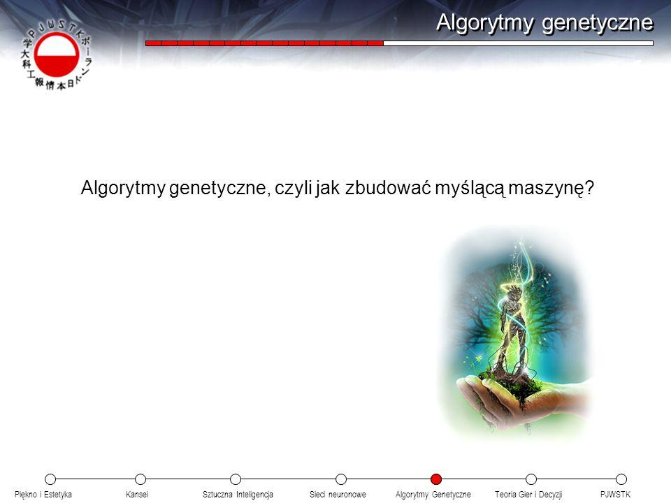 Piękno i EstetykaKanseiAlgorytmy GenetyczneSieci neuronowePJWSTKTeoria Gier i DecyzjiSztuczna Inteligencja Algorytmy genetyczne Algorytmy genetyczne,