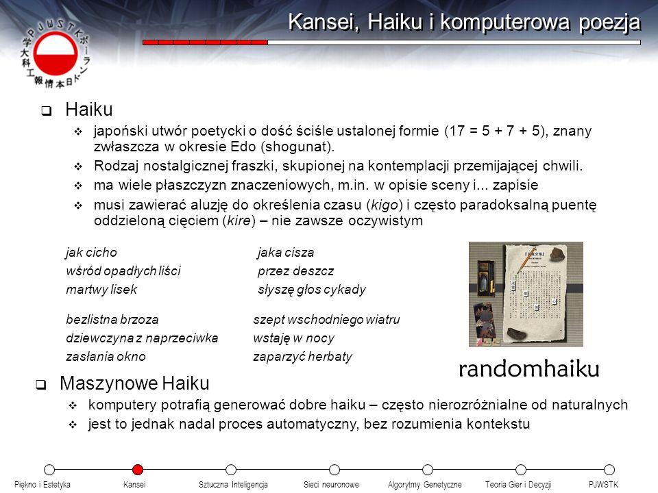 Piękno i EstetykaKanseiAlgorytmy GenetyczneSieci neuronowePJWSTKTeoria Gier i DecyzjiSztuczna Inteligencja Kansei, Haiku i komputerowa poezja Haiku ja