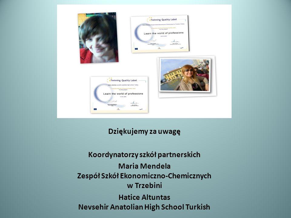 Dziękujemy za uwagę Koordynatorzy szkół partnerskich Maria Mendela Zespół Szkół Ekonomiczno-Chemicznych w Trzebini Hatice Altuntas Nevsehir Anatolian