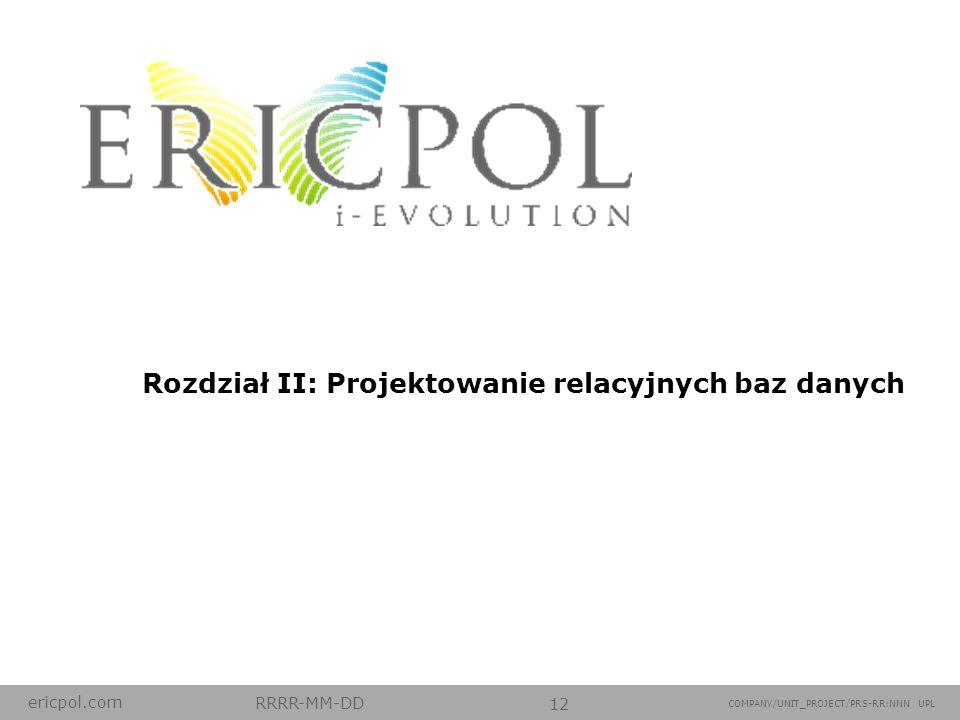 ericpol.com RRRR-MM-DD 12 COMPANY/UNIT_PROJECT/PRS-RR:NNN UPL Rozdział II: Projektowanie relacyjnych baz danych