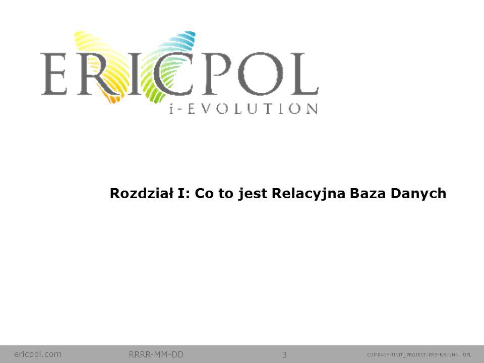 ericpol.com RRRR-MM-DD 3 COMPANY/UNIT_PROJECT/PRS-RR:NNN UPL Rozdział I: Co to jest Relacyjna Baza Danych