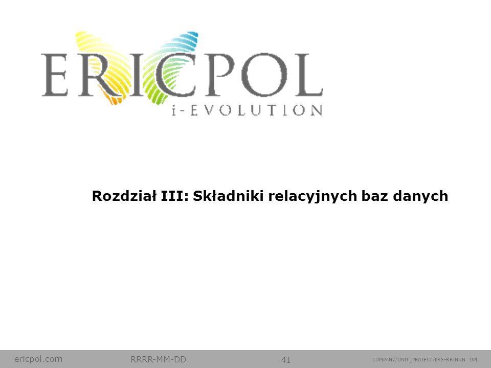 ericpol.com RRRR-MM-DD 41 COMPANY/UNIT_PROJECT/PRS-RR:NNN UPL Rozdział III: Składniki relacyjnych baz danych