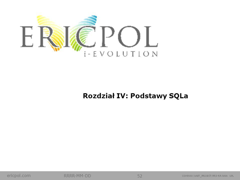 ericpol.com RRRR-MM-DD 52 COMPANY/UNIT_PROJECT/PRS-RR:NNN UPL Rozdział IV: Podstawy SQLa