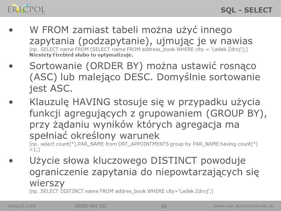 ericpol.com RRRR-MM-DD 58 COMPANY/UNIT_PROJECT/PRS-RR:NNN UPL SQL - SELECT W FROM zamiast tabeli można użyć innego zapytania (podzapytanie), ujmując j