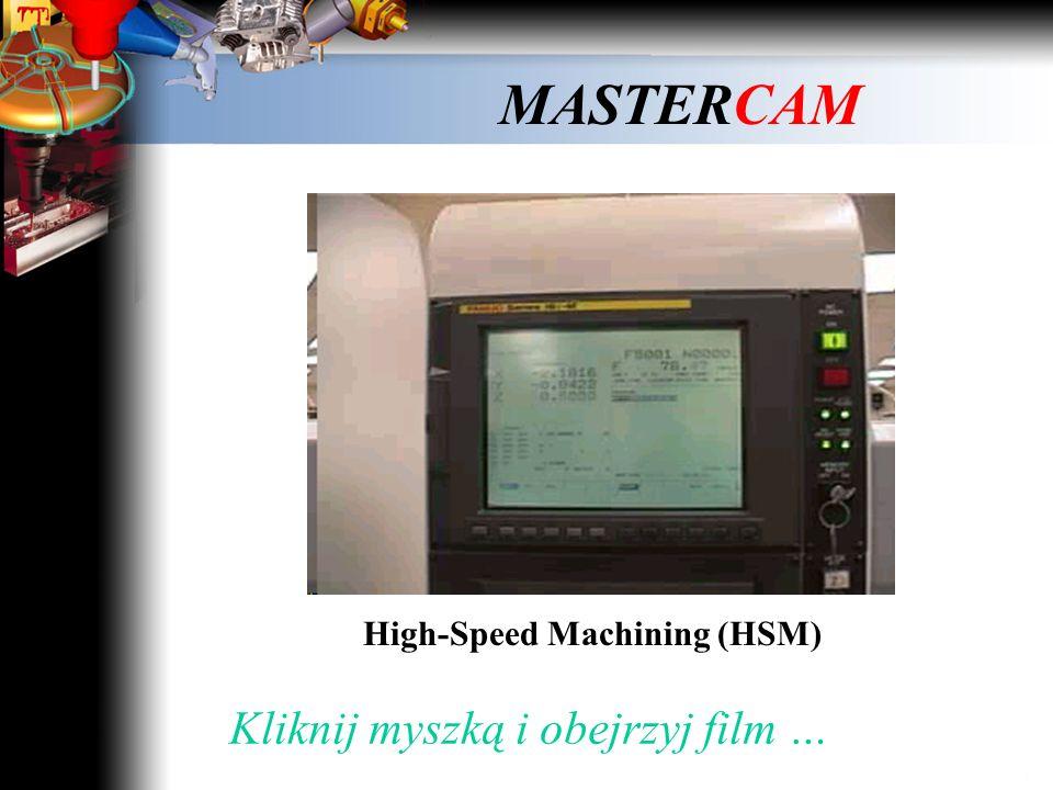 MASTERCAM High-Speed Machining (HSM) Kliknij myszką i obejrzyj film …