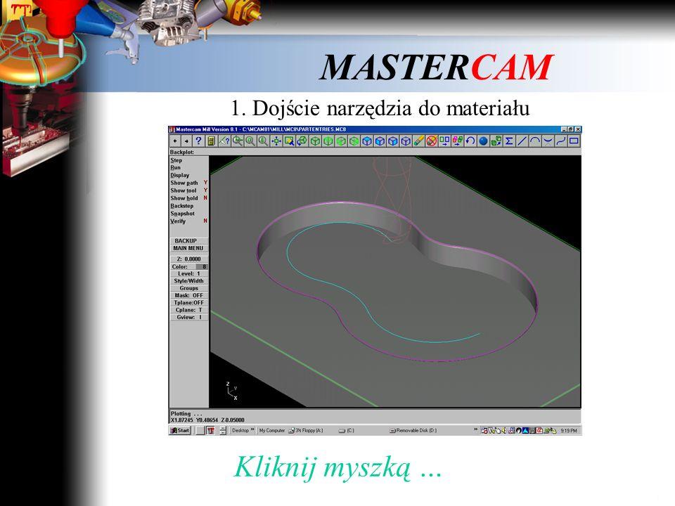 MASTERCAM 1. Dojście narzędzia do materiału Kliknij myszką …