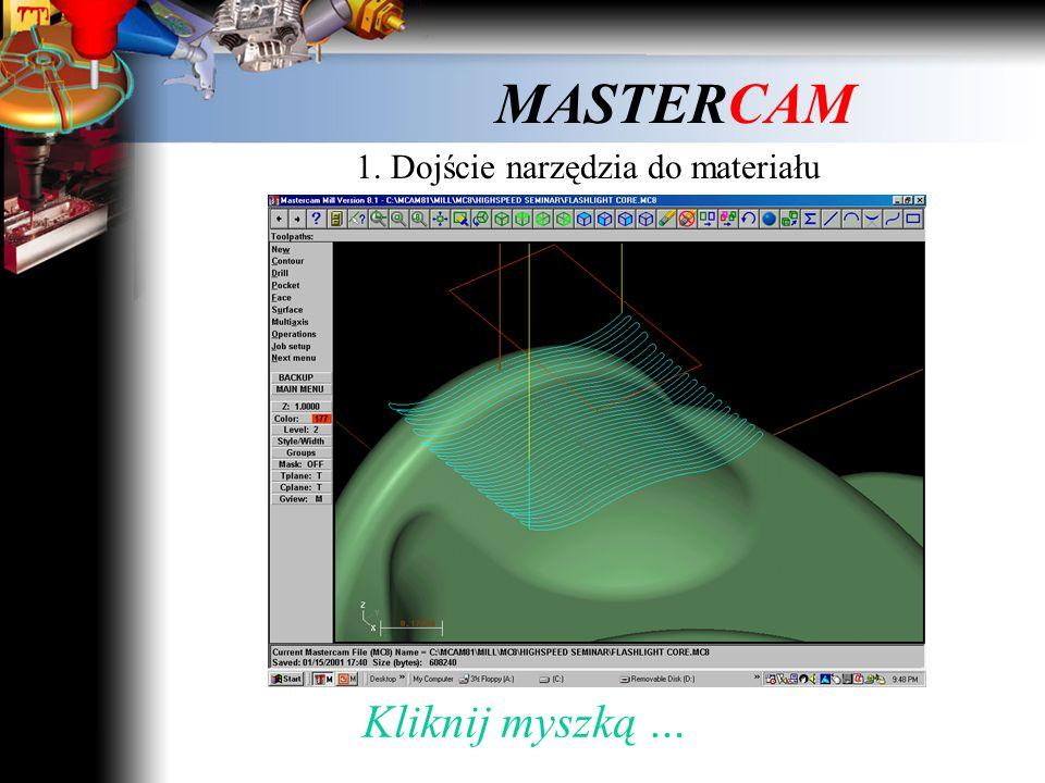 MASTERCAM 1. Dojście narzędzia do materiału Film 1 Kliknij myszką i obejrzyj film …