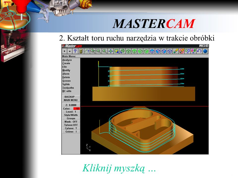 MASTERCAM 2. Kształt toru ruchu narzędzia w trakcie obróbki Film 2 Kliknij myszką i obejrzyj film …