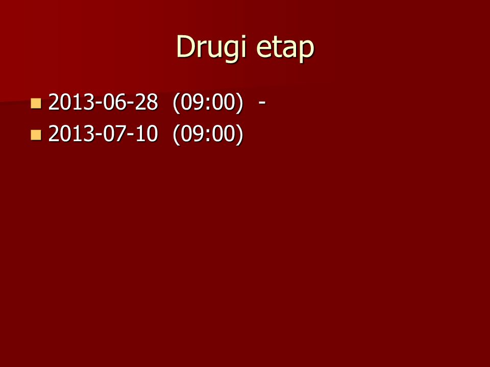 Drugi etap 2013-06-28 (09:00) - 2013-06-28 (09:00) - 2013-07-10 (09:00) 2013-07-10 (09:00)