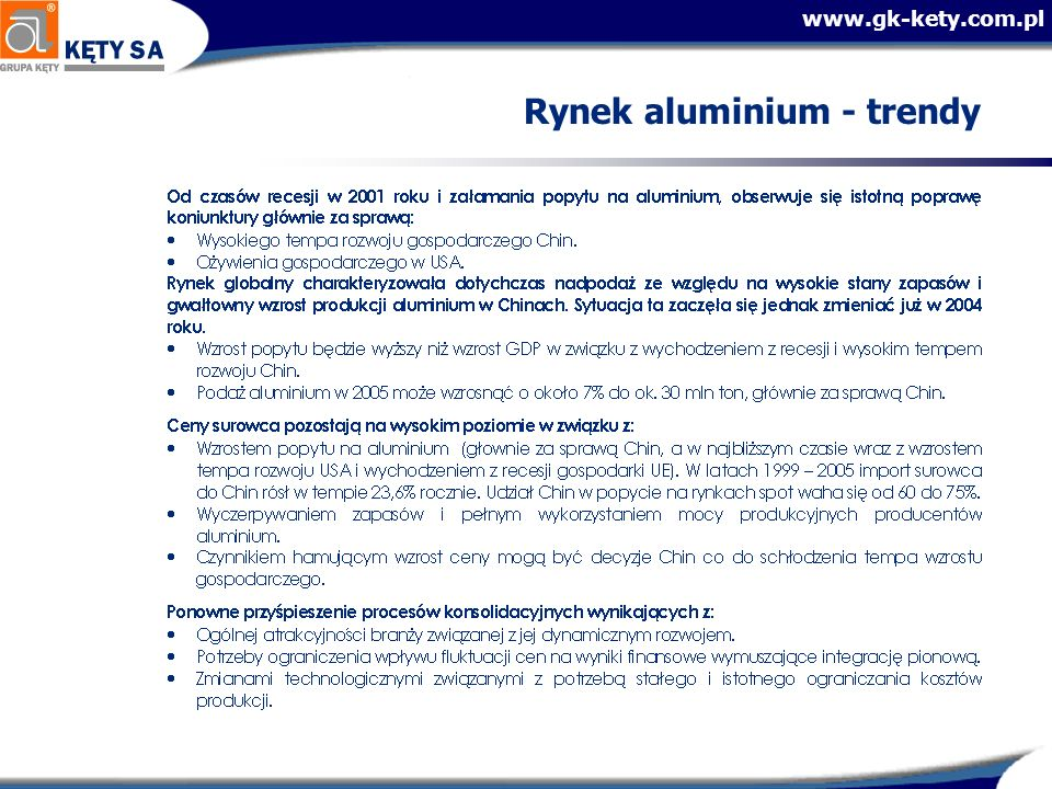www.gk-kety.com.pl Prognoza na 2005 [mln zł]2004P2005P Zmiana 05/04 Sprzedaż730841+15% EBITDA152174+14% Zysk netto92102+11% EPS (dla 9.225.663 akcji) 10,011,1+11% ROE22% Wydatki inwestycyjne98141
