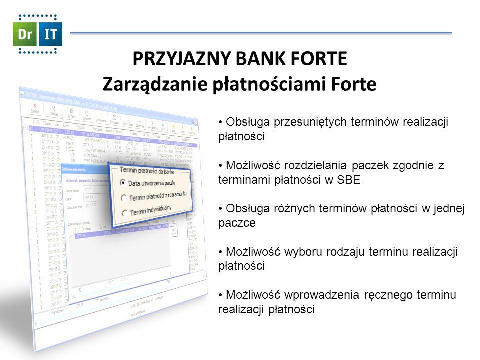 PRZYJAZNY BANK FORTE Zarządzanie płatnościami Forte Obsługa przesuniętych terminów realizacji płatności Możliwość rozdzielania paczek zgodnie z terminami płatności w SBE Obsługa różnych terminów płatności w jednej paczce Możliwość wyboru rodzaju terminu realizacji płatności Możliwość wprowadzenia ręcznego terminu realizacji płatności