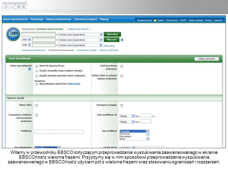 Witamy w przewodniku EBSCO dotyczącym przeprowadzania wyszukiwania zaawansowanego w ekranie EBSCOhost z wieloma frazami.