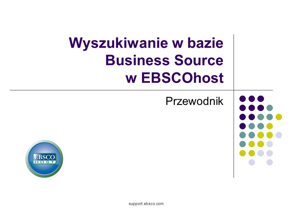 support.ebsco.com Wyszukiwanie w bazie Business Source w EBSCOhost Przewodnik
