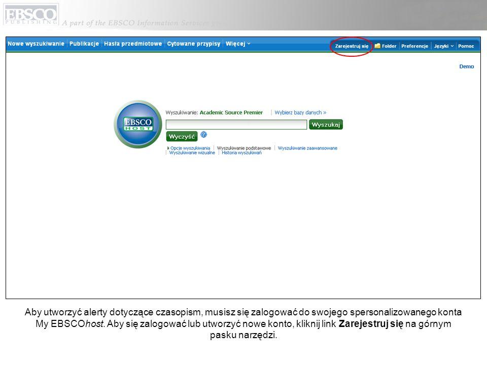 Aby utworzyć alerty dotyczące czasopism, musisz się zalogować do swojego spersonalizowanego konta My EBSCOhost.