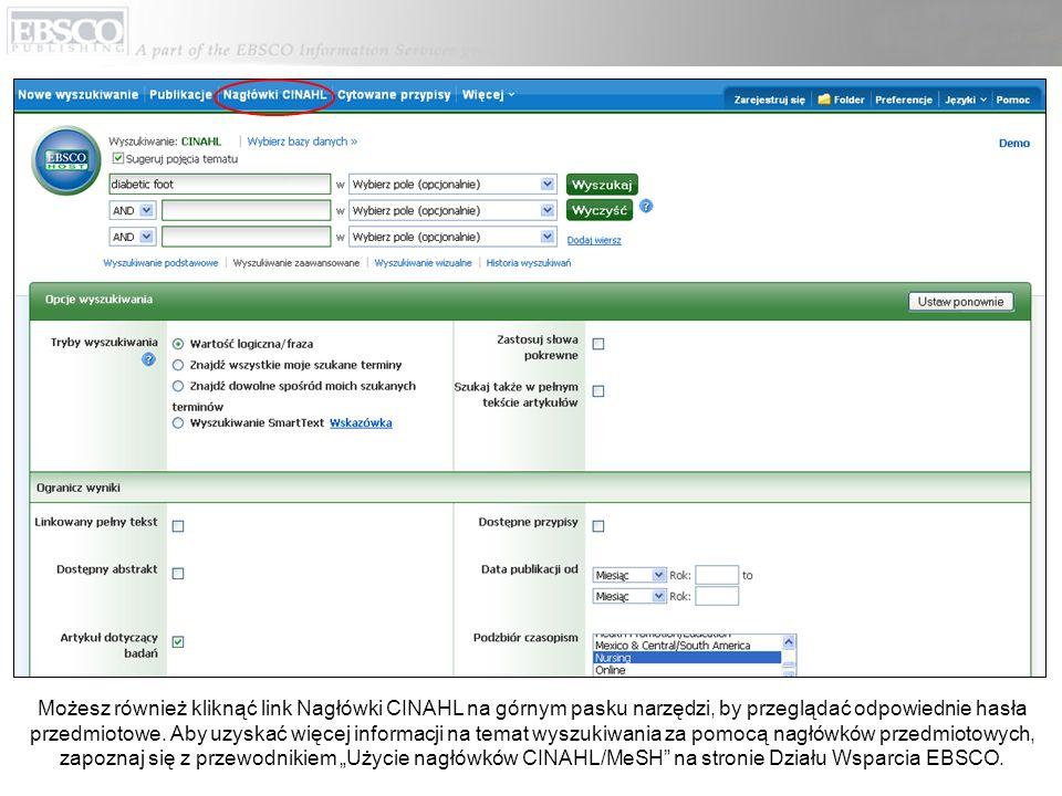 Możesz również kliknąć link Nagłówki CINAHL na górnym pasku narzędzi, by przeglądać odpowiednie hasła przedmiotowe. Aby uzyskać więcej informacji na t
